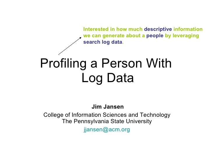 Profiling a Person With  Log Data Jim Jansen College of Information Sciences and Technology  The Pennsylvania State Univer...