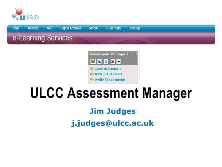 ULCC Assessment Manager Jim Judges [email_address]