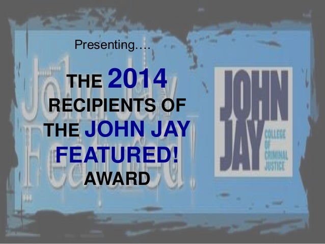 THE 2014 RECIPIENTS OF THE JOHN JAY FEATURED! AWARD Presenting….