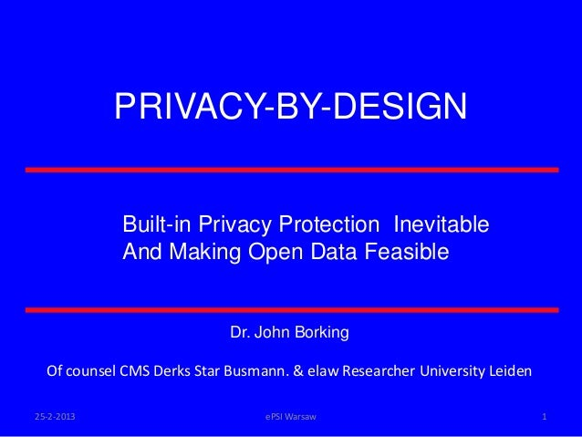 PRIVACY-BY-DESIGN            Built-in Privacy Protection Inevitable            And Making Open Data Feasible              ...