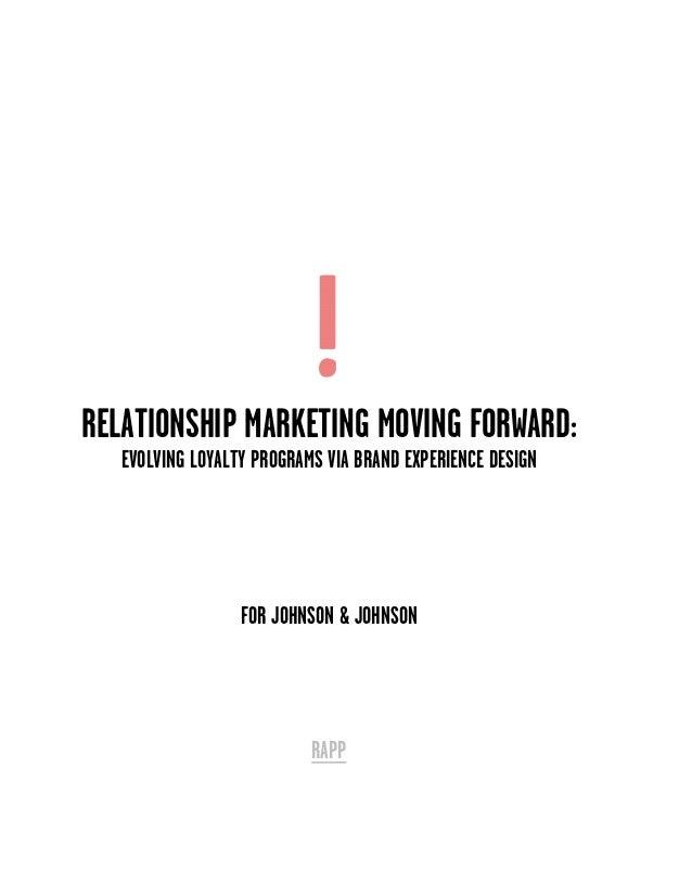 RELATIONSHIP MARKETING MOVING FORWARD:   EVOLVING LOYALTY PROGRAMS VIA BRAND EXPERIENCE DESIGN                  FOR JOHNSO...