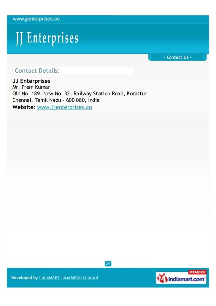 - Contact Us -Contact Details:JJ EnterprisesMr. Prem KumarOld No. 189, New No. 32, Railway Station Road, KoratturChennai, ...