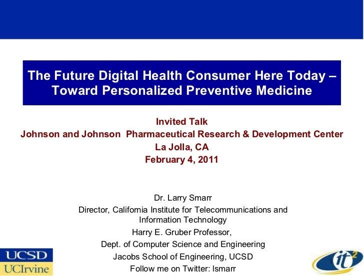 The Future Digital Health Consumer Here Today –Toward Personalized Preventive Medicine Invited Talk Johnson and Johnson  P...