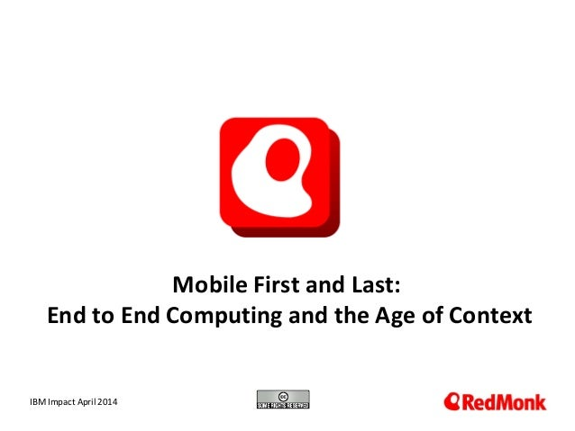 10.20.2005 Mobile First and Last: End to End Computing and the Age of Context IBM Impact April 2014
