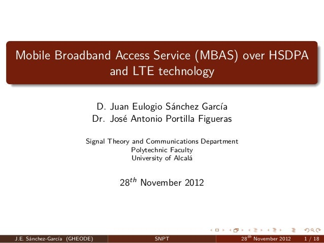 Mobile Broadband Access Service (MBAS) over HSDPA                and LTE technology                            D. Juan Eul...