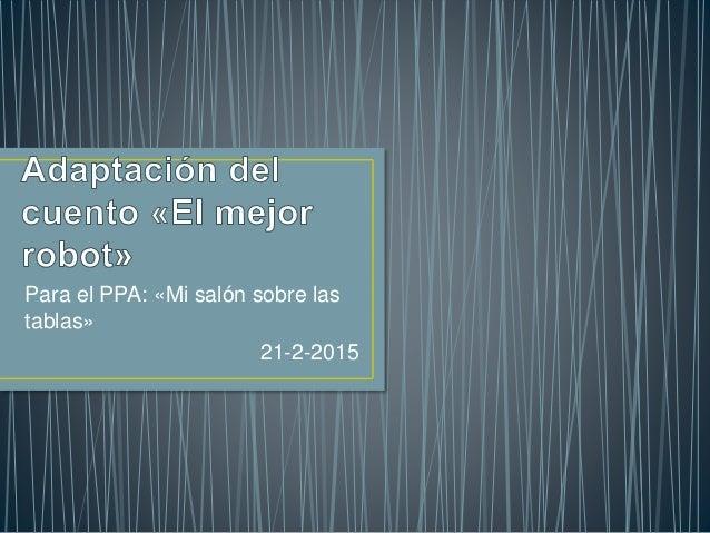 Para el PPA: «Mi salón sobre las tablas» 21-2-2015