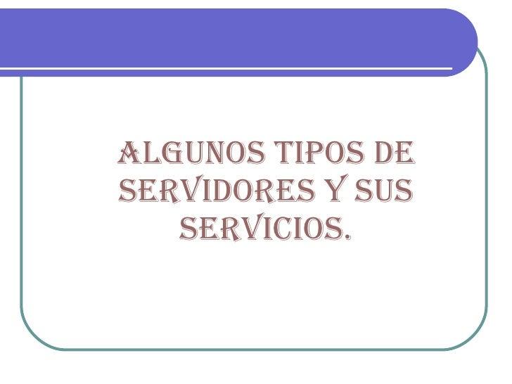 Algunos tipos de servidores y sus servicios.