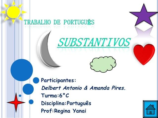 Participantes:Delbert Antonio & Amanda Pires.Turma:6°CDisciplina:PortuguêsProf:Regina Yanai
