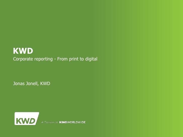 KWDCorporate reporting - From print to digitalJonas Jonell, KWD