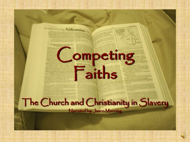 Competing Faiths<br />The Church and Christianity in Slavery<br />Narratedby: JasonManning<br />