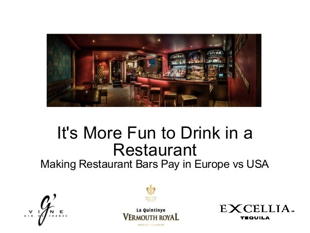 It's More Fun to Drink in a Restaurant Making Restaurant Bars Pay in Europe vs USA
