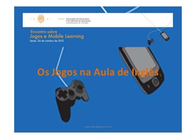 Os Jogos na Aula de Inglês          estercabral@gmail.com
