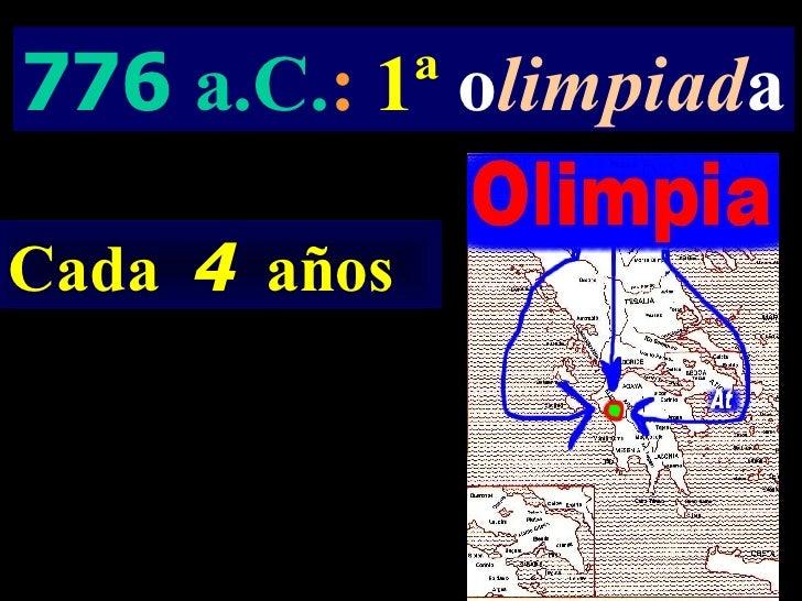 776  a.C. :   1ª   o limpiad a Cada  4   años