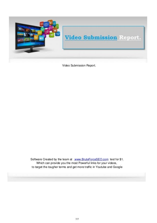 Video Submission Report.  Software Created by the team at www.BruteForceSEO.com test for $1. Which can provide you the mos...