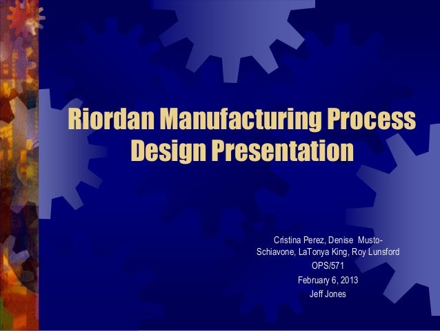 riordan manufacturing assessment Return to good manufacturing practices (gmps) for the 21 century - food  processing  third-party validation of test results might be useful to further  establish  fda/cfsan, 1999b fda/cfsan, 1999c riordan et al, 2001.