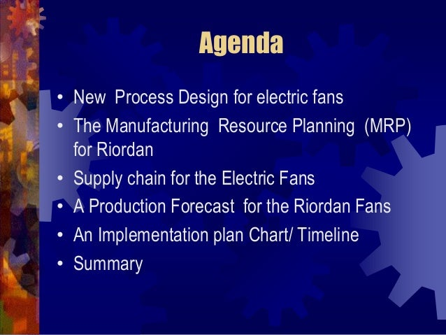 a new process design for the production of the riordan electric fans The new design will attempt to remove bottlenecks in the process in an effort to ensure the supply chain functions at its best the production forecast for the fans will include and a gantt chart finally, a cover letter will explain the aggregate operations planning and tqm for the riordan electric fans.