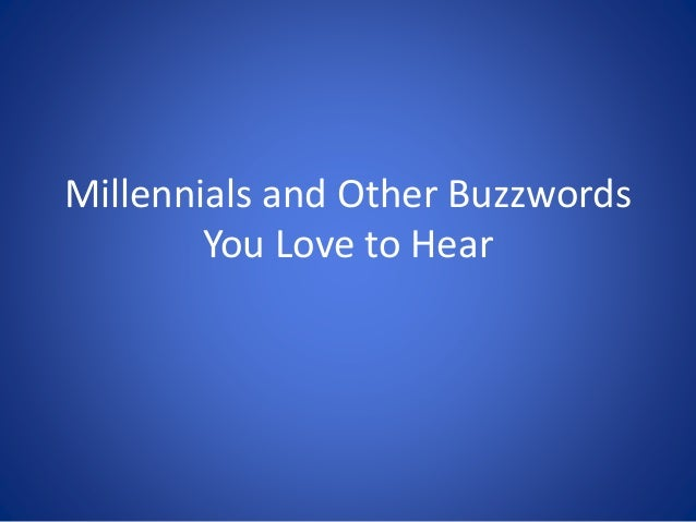 Millennials and Other Buzzwords You Love to Hear
