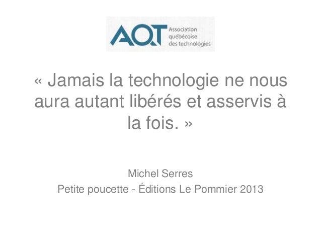 « Jamais la technologie ne nous aura autant libérés et asservis à la fois. » Michel Serres Petite poucette - Éditions Le P...