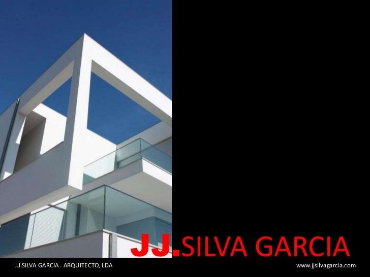 J.J.SILVA GARCIA . ARQUITECTO, LDA                                     JJ.SILVA GARCIA                                    ...