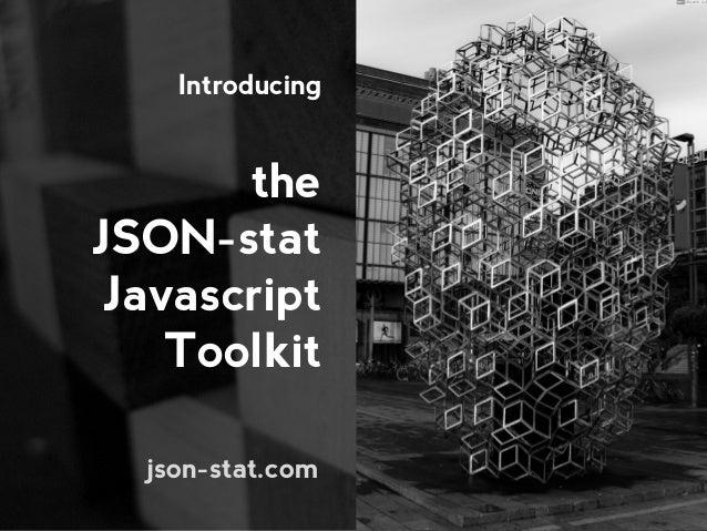 JSON-stat & JS: the JSON-stat Javascript Toolkit Slide 3