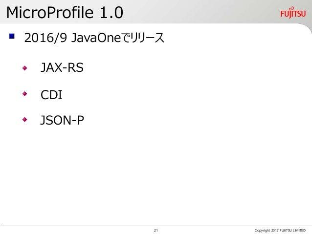 MicroProfile 1.0 Copyright 2017 FUJITSU LIMITED 2016/9 JavaOneでリリース JAX-RS CDI JSON-P 21