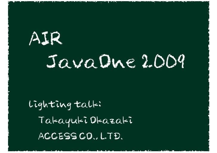 AIR   JavaOne 2009  lighting talk:  Takayuki Okazaki  ACCESS CO., LTD.