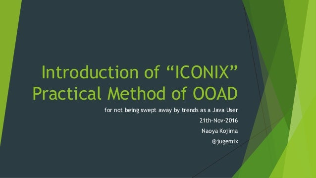 """Introduction of """"ICONIX"""" Practical Method of OOAD for not being swept away by trends as a Java User 21th-Nov-2016 Naoya Ko..."""