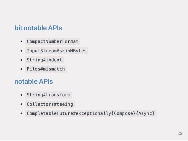 bitnotableAPIs CompactNumberFormat InputStream#skipNBytes String#indent Files#mismatch notableAPIs String#transform Collec...