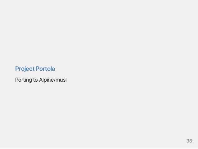 ProjectPortola PortingtoAlpine/musl 38