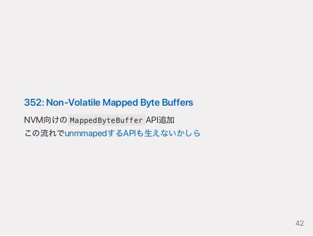 352:Non‑VolatileMappedByteBuffers NVM向けの MappedByteBuffer API追加 この流れでunmmapedするAPIも生えないかしら 42