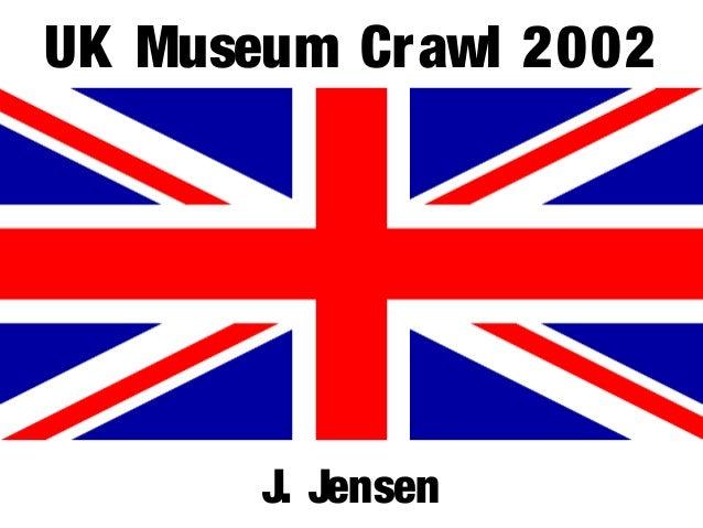 UK Museum Crawl 2002 J. Jensen