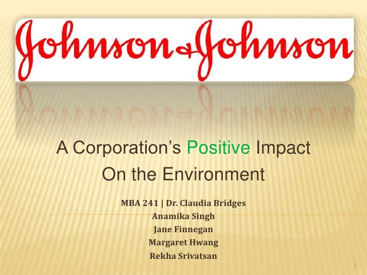 A Corporation's Positive Impact<br />On the Environment<br />MBA 241 | Dr. Claudia Bridges <br />Anamika Singh<br />Jane F...