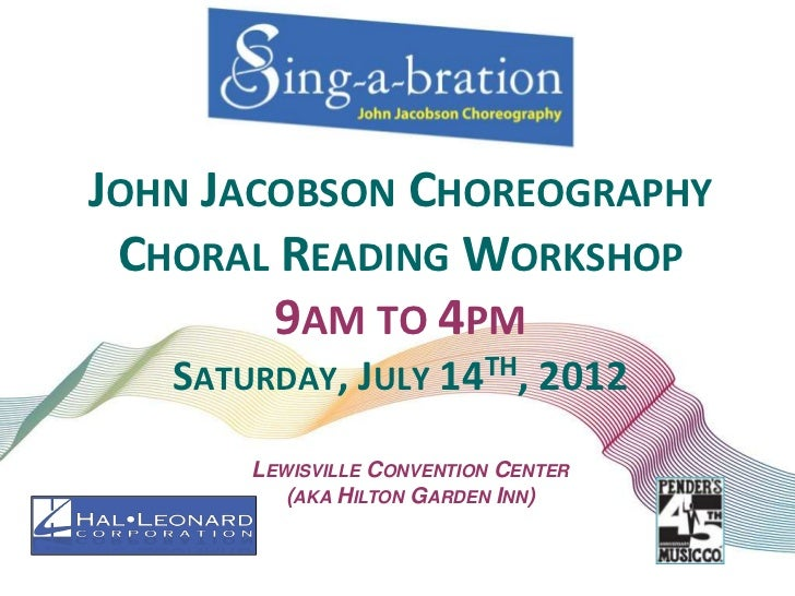 JOHN JACOBSON CHOREOGRAPHY CHORAL READING WORKSHOP        9AM TO 4PM   SATURDAY, JULY 14TH, 2012       LEWISVILLE CONVENTI...