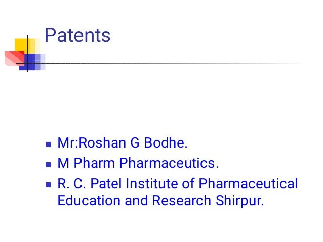 Patents    Mr:Roshan G Bodhe. M Pharm Pharmaceutics. R. C. Patel Institute of Pharmaceutical Education and Research Shi...
