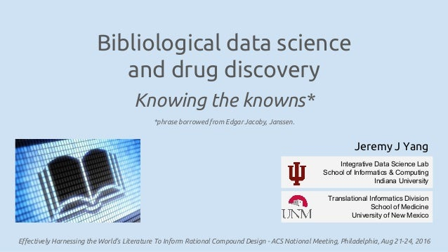 Bibliological data science and drug discovery Knowing the knowns* Effectively Harnessing the World's Literature To Inform ...