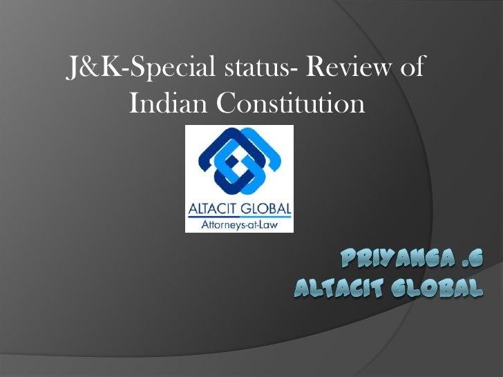 J&K-Special status- Review of Indian Constitution<br />Priyanga .GAltacit Global<br />