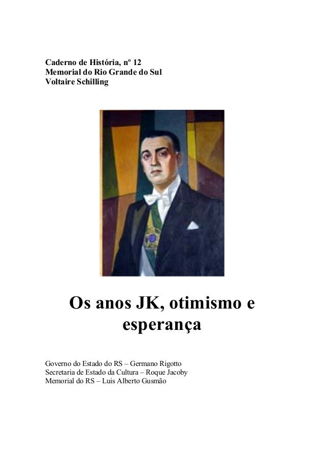 Caderno de História, nº 12 Memorial do Rio Grande do Sul Voltaire Schilling  Os anos JK, otimismo e esperança Governo do E...