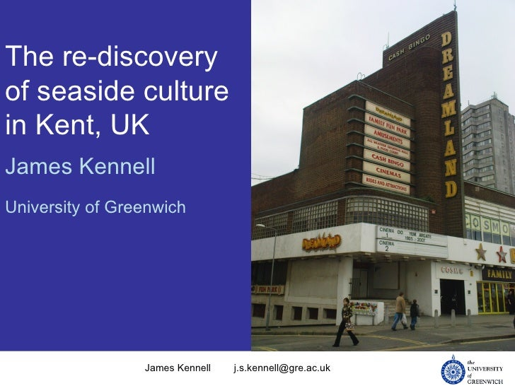 The re-discovery of seaside culture in Kent, UK James Kennell University of Greenwich James Kennell [email_address]