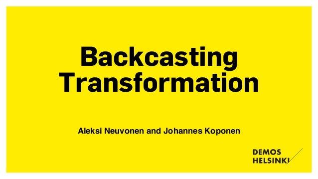 Backcasting  Transformation Aleksi Neuvonen and Johannes Koponen