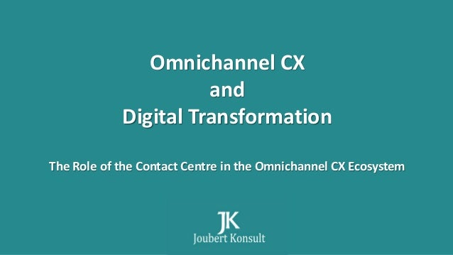 Omnichannel CX and Digital Transformation The Role of the Contact Centre in the Omnichannel CX Ecosystem