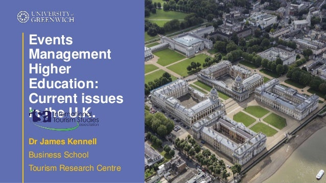 Dr James Kennell Business School Tourism Research Centre Events Management Higher Education: Current issues in the U.K.