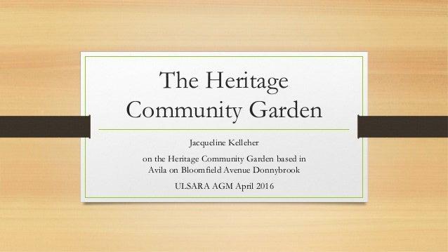 The Heritage Community Garden Jacqueline Kelleher on the Heritage Community Garden based in Avila on Bloomfield Avenue Don...