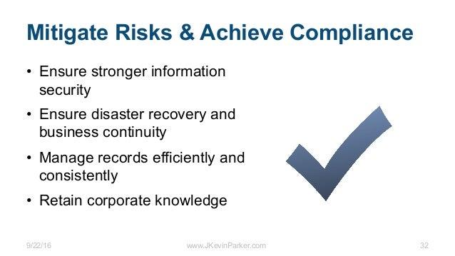 9/22/16 www.JKevinParker.com 32 Mitigate Risks & Achieve Compliance • Ensure stronger information security • Ensure disast...