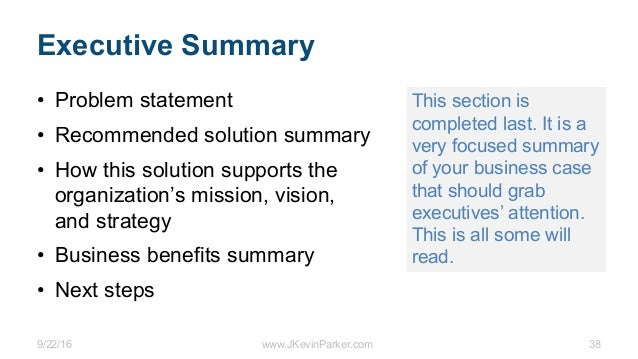 9/22/16 www.JKevinParker.com 38 Executive Summary • Problem statement • Recommended solution summary • How this solution s...