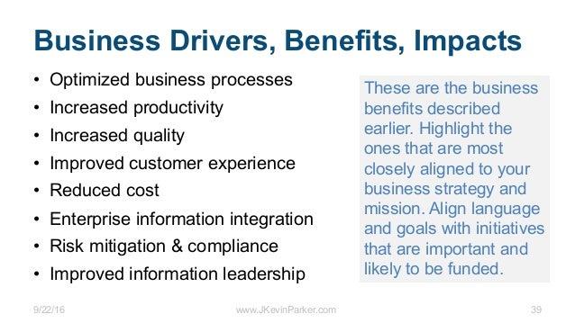 9/22/16 www.JKevinParker.com 39 Business Drivers, Benefits, Impacts • Optimized business processes • Increased productivit...