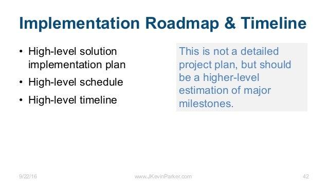9/22/16 www.JKevinParker.com 42 Implementation Roadmap & Timeline • High-level solution implementation plan • High-level s...