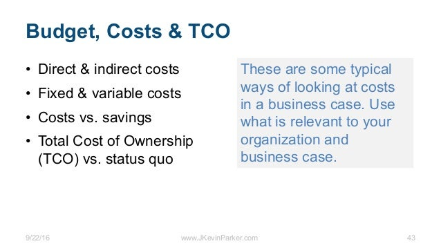 9/22/16 www.JKevinParker.com 43 Budget, Costs & TCO • Direct & indirect costs • Fixed & variable costs • Costs vs. savings...