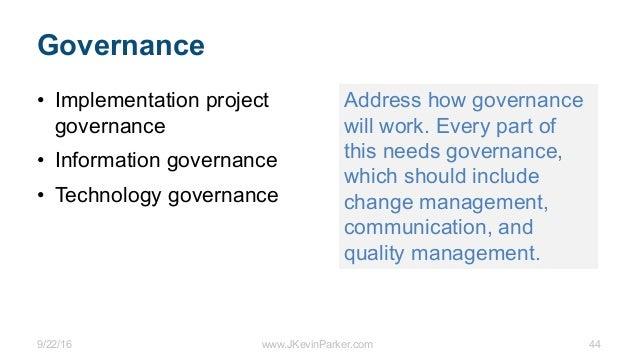 9/22/16 www.JKevinParker.com 44 Governance • Implementation project governance • Information governance • Technology gover...