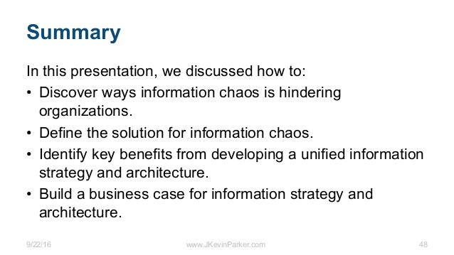 9/22/16 www.JKevinParker.com 48 Summary In this presentation, we discussed how to: • Discover ways information chaos is hi...