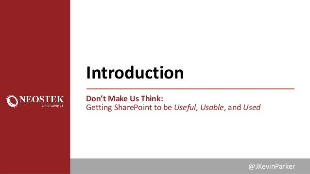 Don't Make Us Think: Getting SharePoint to be Useful, Usable, and Used Slide 2